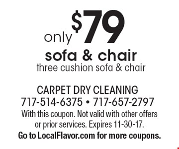 Only $79 sofa & chair three cushion sofa & chair. With this coupon. Not valid with other offers or prior services. Expires 11-30-17.Go to LocalFlavor.com for more coupons.