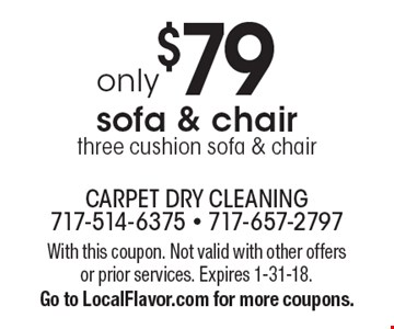 only $79 sofa & chair, three cushion sofa & chair. With this coupon. Not valid with other offers or prior services. Expires 1-31-18. Go to LocalFlavor.com for more coupons.