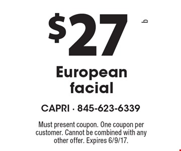 $27 European facial. Must present coupon. One coupon per customer. Cannot be combined with any other offer. Expires 6/9/17.