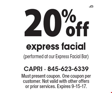 20% off express facial (performed at our Express Facial Bar). Must present coupon. One coupon per customer. Not valid with other offers or prior services. Expires 9-15-17.