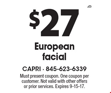 $27 European facial. Must present coupon. One coupon per customer. Not valid with other offers or prior services. Expires 9-15-17.