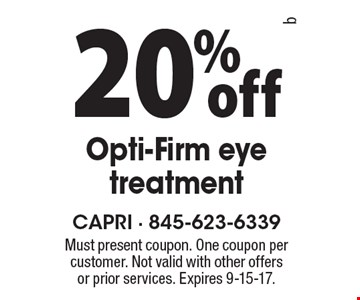 20% off Opti-Firm eye treatment. Must present coupon. One coupon per customer. Not valid with other offers or prior services. Expires 9-15-17.