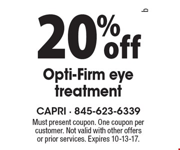 20% off Opti-Firm eye treatment. Must present coupon. One coupon per customer. Not valid with other offers or prior services. Expires 10-13-17.