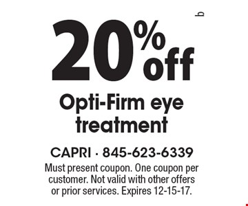 20% off Opti-Firm eye treatment. Must present coupon. One coupon per customer. Not valid with other offers or prior services. Expires 12-15-17.
