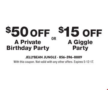 $50 OFF A Private Birthday Party OR $15 OFF A Giggle Party. With this coupon. Not valid with any other offers. Expires 5-12-17.