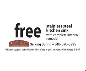 free stainless steel kitchen sink, with complete kitchen remodel. With this coupon. Not valid with other offers or prior services. Offer expires 5-5-17.