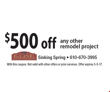 $500 off any other remodel project. With this coupon. Not valid with other offers or prior services. Offer expires 5-5-17.