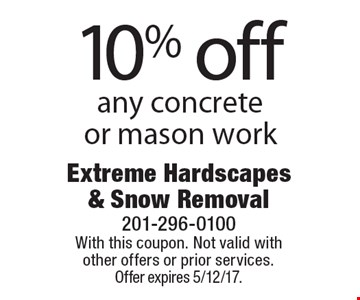 10% off any concrete or mason work. With this coupon. Not valid with other offers or prior services. Offer expires 5/12/17.
