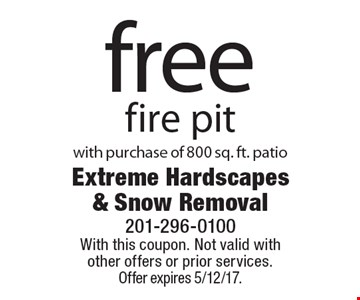 Free fire pit with purchase of 800 sq. ft. patio. With this coupon. Not valid with other offers or prior services. Offer expires 5/12/17.