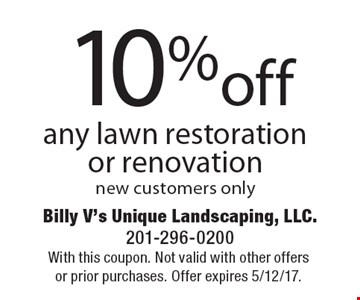 10% off any lawn restoration or renovation new customers only. With this coupon. Not valid with other offers or prior purchases. Offer expires 5/12/17.