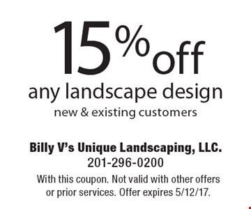 15% off any landscape design new & existing customers. With this coupon. Not valid with other offers or prior services. Offer expires 5/12/17.
