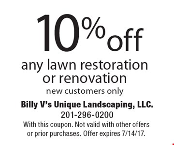 10%off any lawn restoration or renovation new customers only. With this coupon. Not valid with other offers or prior purchases. Offer expires 7/14/17.