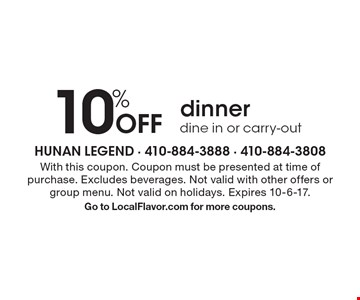 10% Off dinner. Dine in or carry-out. With this coupon. Coupon must be presented at time of purchase. Excludes beverages. Not valid with other offers or group menu. Not valid on holidays. Expires 10-6-17. Go to LocalFlavor.com for more coupons.