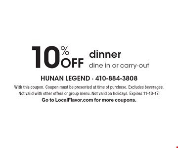 10% Off dinner. Dine in or carry-out. With this coupon. Coupon must be presented at time of purchase. Excludes beverages. Not valid with other offers or group menu. Not valid on holidays. Expires 11-10-17. Go to LocalFlavor.com for more coupons.