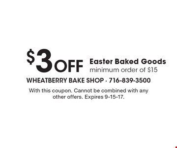 $3 Off Easter Baked Goods. Minimum order of $15. With this coupon. Cannot be combined with any other offers. Expires 9-15-17.