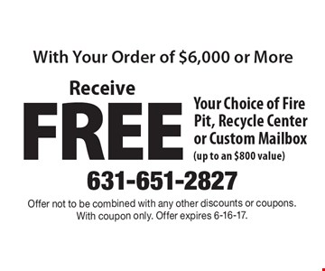 Receive FREE Your Choice of Fire Pit, Recycle Center or Custom Mailbox (up to an $800 value). Offer not to be combined with any other discounts or coupons. With coupon only. Offer expires 6-16-17.
