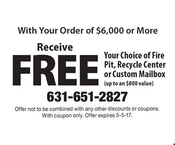 Receive Free Your Choice of Fire Pit, Recycle Center or Custom Mailbox (up to an $800 value). Offer not to be combined with any other discounts or coupons. With coupon only. Offer expires 5-5-17.