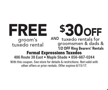 FREE groom's tuxedo rental and $30 OFF tuxedo rentals for groomsmen & dads &1/2 OFF Ring Bearers' Rentals. With this coupon. See store for details & restrictions. Not valid with other offers or prior rentals. Offer expires 6/15/17.
