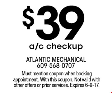 $39 a/c checkup. Must mention coupon when booking appointment. With this coupon. Not valid with other offers or prior services. Expires 6-9-17.
