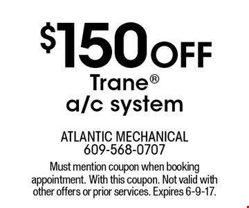$150 off Tranea/c system. Must mention coupon when booking appointment. With this coupon. Not valid with other offers or prior services. Expires 6-9-17.