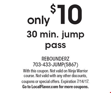 only$1030 min. jump pass. With this coupon. Not valid on Ninja Warrior course. Not valid with any other discounts, coupons or special offers. Expiration 7/14/17.Go to LocalFlavor.com for more coupons.