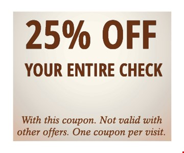 25% Off Your Entire Check
