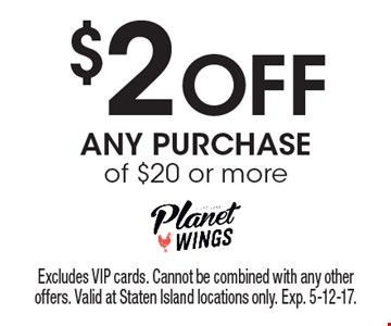 $2 Off ANY PURCHASE of $20 or more. Excludes VIP cards. Cannot be combined with any other offers. Valid at Staten Island locations only. Exp. 5-12-17.