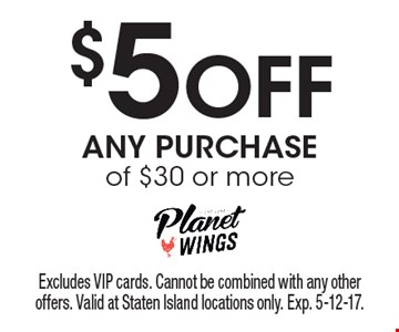 $5 Off ANY PURCHASE of $30 or more. Excludes VIP cards. Cannot be combined with any other offers. Valid at Staten Island locations only. Exp. 5-12-17.