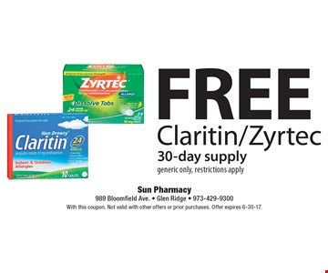 Free Claritin/Zyrtec 30-day supply generic only, restrictions apply. With this coupon. Not valid with other offers or prior purchases. Offer expires 6-30-17.