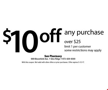 $10 off any purchase over $25. Limit 1 per customer. Some restrictions may apply. With this coupon. Not valid with other offers or prior purchases. Offer expires 5-12-17.