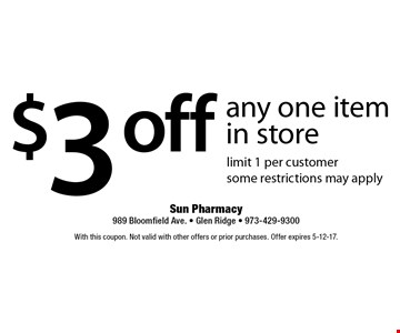 $3 off any one item in store. Limit 1 per customer. Some restrictions may apply. With this coupon. Not valid with other offers or prior purchases. Offer expires 5-12-17.