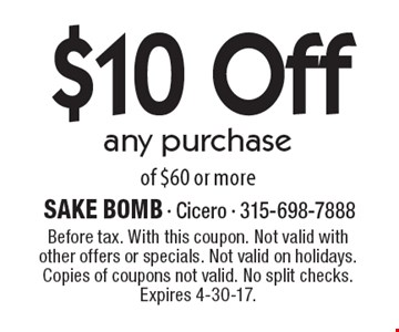 $10 Off any purchase of $60 or more. Before tax. With this coupon. Not valid with other offers or specials. Not valid on holidays. Copies of coupons not valid. No split checks. Expires 4-30-17.