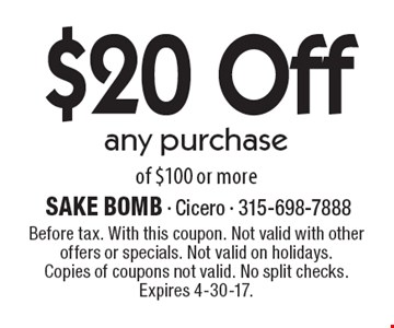 $20 Off any purchase of $100 or more. Before tax. With this coupon. Not valid with other offers or specials. Not valid on holidays.Copies of coupons not valid. No split checks. Expires 4-30-17.