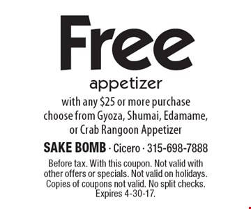 Free appetizer with any $25 or more purchasechoose from Gyoza, Shumai, Edamame, or Crab Rangoon Appetizer. Before tax. With this coupon. Not valid with other offers or specials. Not valid on holidays. Copies of coupons not valid. No split checks. Expires 4-30-17.