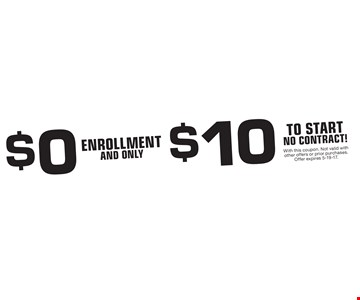 $0 enrollment and only $10 to start, NO CONTRACT! With this coupon. Not valid with other offers or prior purchases. Offer expires 5-19-17.