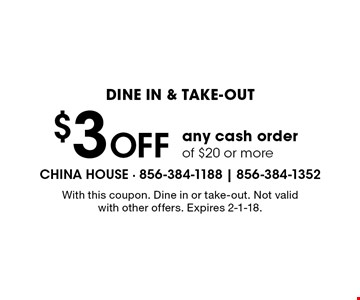 dine in & take-out $3 Off any cash order of $20 or more. With this coupon. Dine in or take-out. Not valid with other offers. Expires 2-1-18.