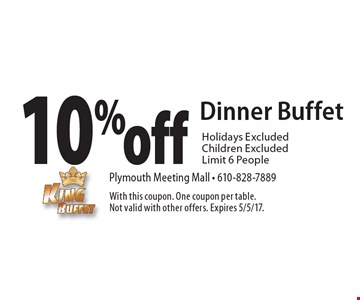 10% off Dinner Buffet Holidays Excluded. Children Excluded. Limit 6 People. With this coupon. One coupon per table. Not valid with other offers. Expires 5/5/17.