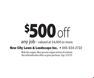 $500 off any job valued at $4,000 or more. With this coupon. Must present coupon at time of estimate. Not valid with other offers or prior purchases. Exp. 5/12/17.