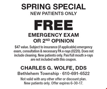 Spring Special - FREE emergency exam or 2nd opinion. New patients only. $47 value. Subject to insurance (if applicable) emergency exam, consultation & necessary PA x-rays (0220). Does not include cleaning. New patients only. Pan/full mouth x-rays are not included with this coupon. Not valid with any other offer or discount plan. Offer expires 6-30-17.
