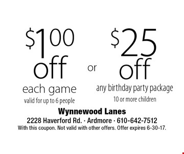 $25 off any birthday party package 10 or more children. $1 off each game. Valid for up to 6 people. With this coupon. Not valid with other offers. Offer expires 6-30-17.
