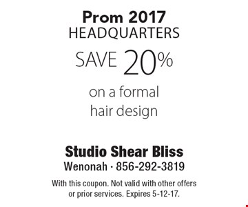 Prom 2017 Headquarters. SAVE 20% on a formal hair design. With this coupon. Not valid with other offers or prior services. Expires 5-12-17.