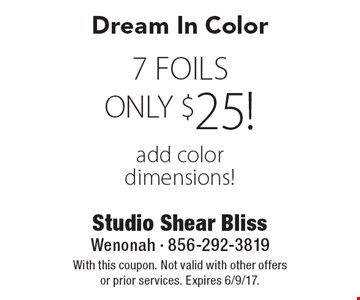 Dream In Color ONLY $25! 7 FOILS add color dimensions! With this coupon. Not valid with other offers or prior services. Expires 6/9/17.