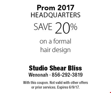 Prom 2017 HEADQuarters SAVE 20% on a formal hair design. With this coupon. Not valid with other offers or prior services. Expires 6/9/17.