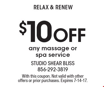 Relax & renew. $10 off any massage or spa service. With this coupon. Not valid with other offers or prior purchases. Expires 7-14-17.