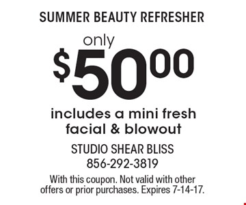 Summer beauty refresher. $50.00 only includes a mini fresh facial & blowout. With this coupon. Not valid with other offers or prior purchases. Expires 7-14-17.