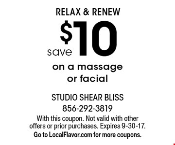 Relax & renew. Save $10 on a massage or facial. With this coupon. Not valid with other offers or prior purchases. Expires 9-30-17. Go to LocalFlavor.com for more coupons.