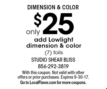 Dimension & Color. only $25 add Lowlight dimension & color (7) foils. With this coupon. Not valid with other offers or prior purchases. Expires 9-30-17. Go to LocalFlavor.com for more coupons.