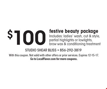 $100 festive beauty package. Includes: ladies' wash, cut & style, partial highlights or lowlights, brow wax & conditioning treatment. With this coupon. Not valid with other offers or prior services. Expires 12-15-17. Go to LocalFlavor.com for more coupons.