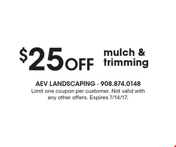 $25 Off mulch & trimming. Limit one coupon per customer. Not valid with any other offers. Expires 7/14/17.