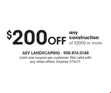 $200 Off any construction of $2000 or more. Limit one coupon per customer. Not valid with any other offers. Expires 7/14/17.